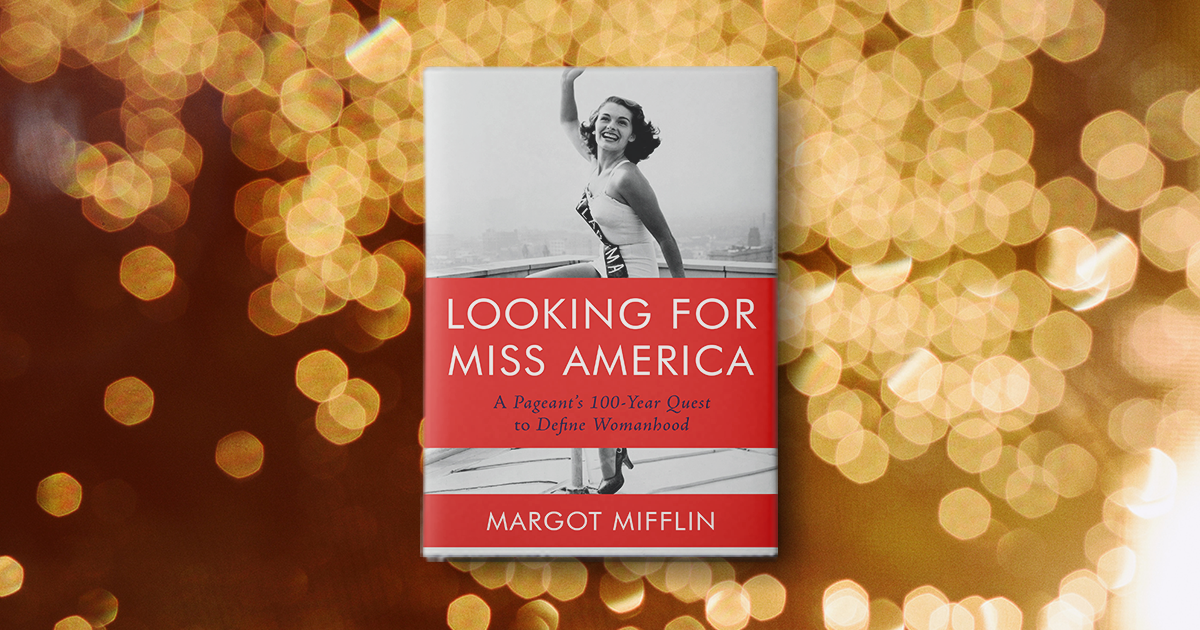 'Looking for Miss America' Is a Fascinating Read for Fans and Foes of the Iconic Pageant