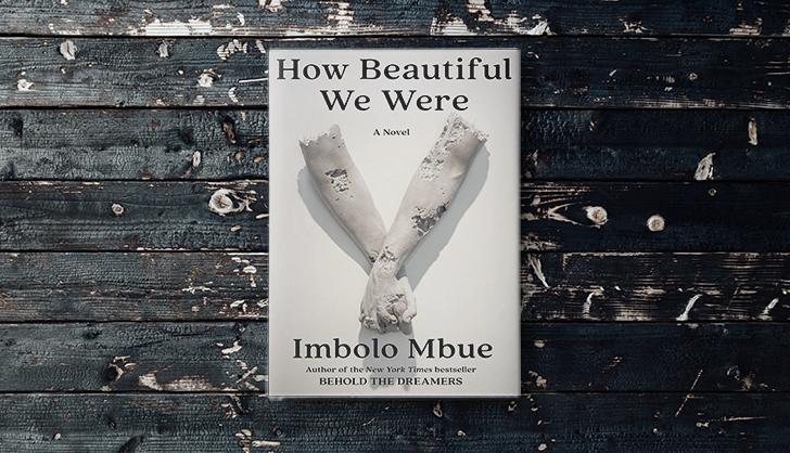 Imbolo Mbue's 'How Beautiful We Were' Is an Unsettlingly Gripping Story of Greed, Colonialism and Environmental Destruction